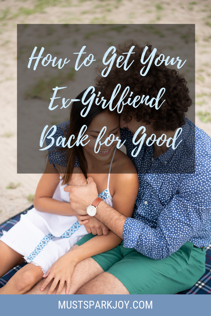 How to Get Your Ex-Girlfriend Back for Good - Must Spark Joy